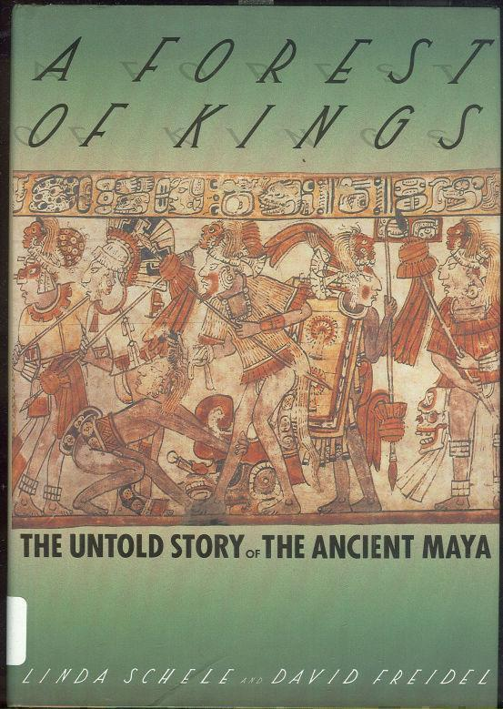 FOREST OF KINGS The Untold Story of the Ancient Maya, Schele, Linda