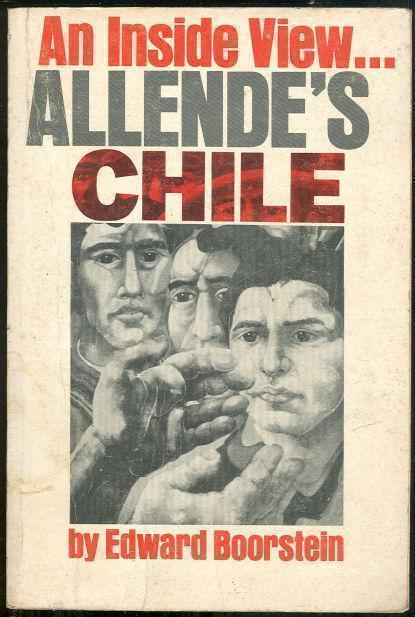 ALLENDE'S CHILE An Inside View, Boorstein, Edward