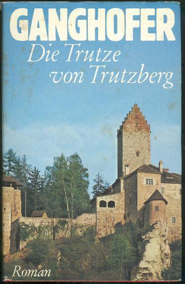 DIE TRUTZE VON TRUTZBERG, Ganghofer, Ludwig
