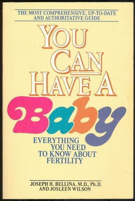 YOU CAN HAVE A BABY Everything You Need to Know about Fertility, Bellina, Joseph