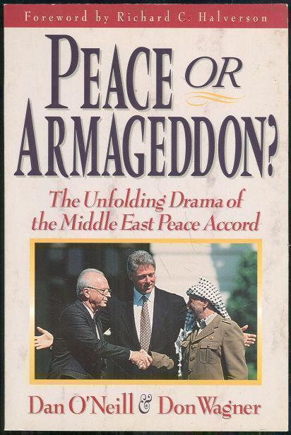 PEACE OR ARMAGEDDON The Unfolding Drama of the Middle East Peace Accord, O'Neill, Dan