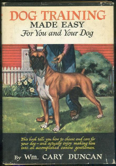 DOG TRAINING MADE EASY FOR YOU AND YOUR DOG, Duncan, Wm. Cary