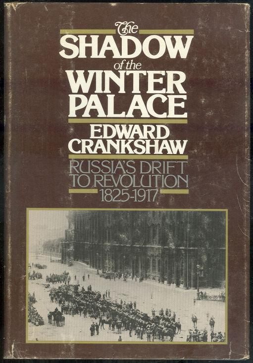 SHADOW OF THE WINTER PALACE Russia's Drift to Revolution 1825-1917, Crankshaw, Edward