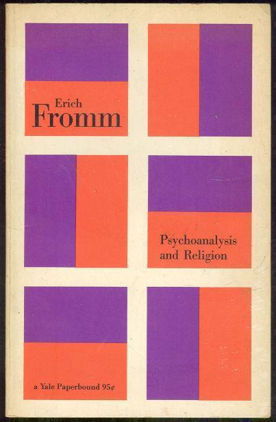 PSYCHOANALYSIS AND RELIGION Based on the Terry Lectures Delivered At Yale University, Fromm, Erich