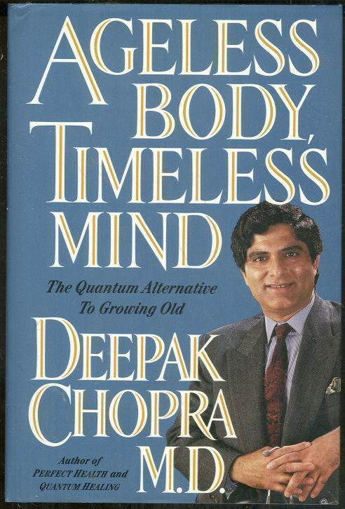 AGELESS BODY, TIMELESS MIND The Quantum Alternative to Growing Old, Chopra, Deepak