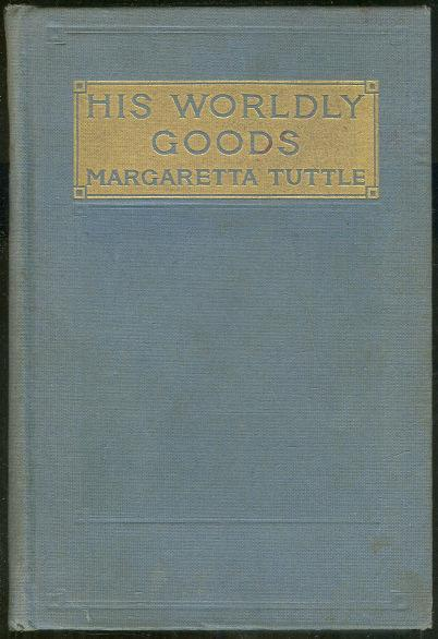 HIS WORLDLY GOODS, Tuttle, Margaretta