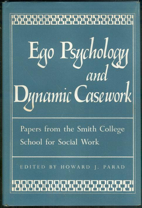 EGO PSYCHOLOGY AND DYNAMIC CASEWORK Papers from the Smith College School for Social Work, Parad, Howard editor