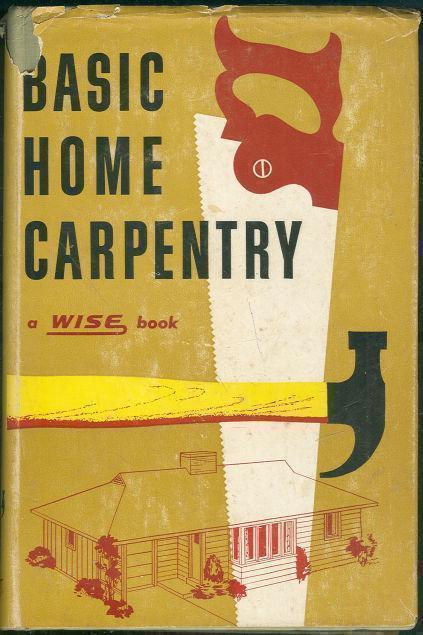WISE HANDBOOK BASIC HOME CARPENTRY, Bertsch, Carl