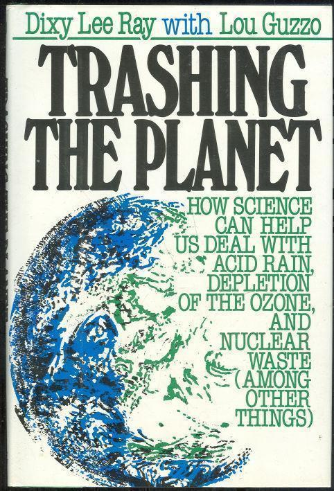 TRASHING THE PLANET How Science Can Help Us Deal with Acid Rain, Depletion of the Ozone, and the Soviet Threat Among Other Things, Ray, Dixy Lee