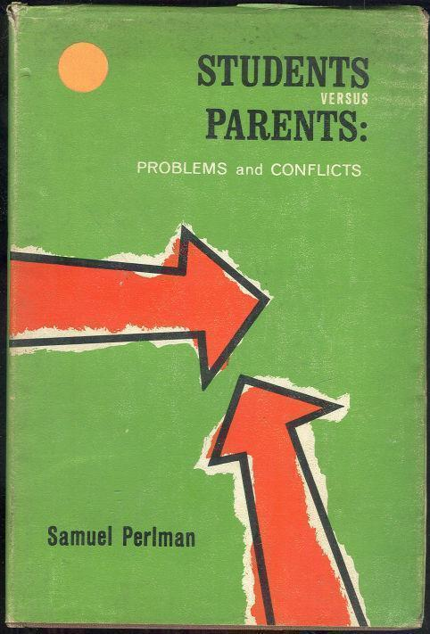 STUDENTS VERSUS PARENTS Problems and Conflicts, Perlman, Samuel