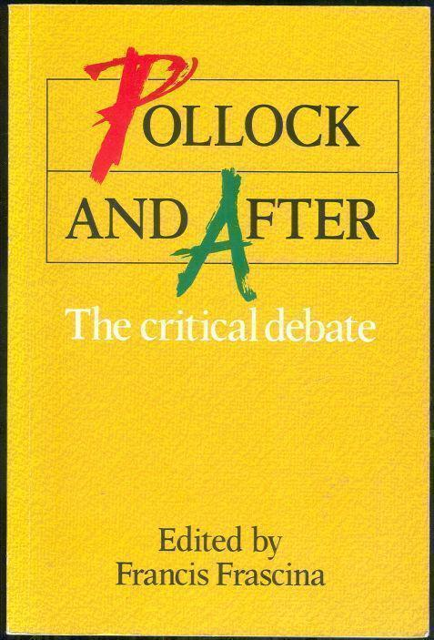 POLLOCK AND AFTER The Critical Debate, Frascina, Francis editor