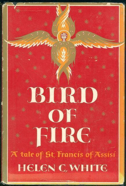 BIRD OF FIRE A Tale of St. Francis of Assisi, White, Helen