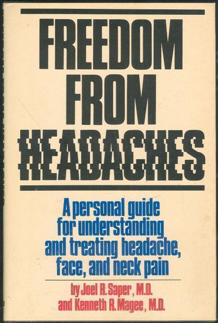 FREEDOM FROM HEADACHES A Personal Guide for Understanding and Treating Headache, Face, and Neck Pain, Saper, Joel