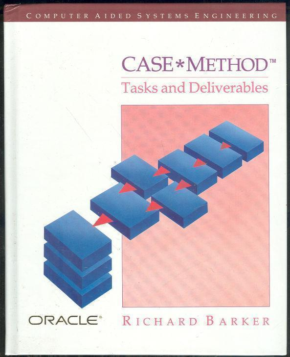 CASE METHOD Tasks and Deliverables/oracle : the Relational Database Management System, Barker, Richard