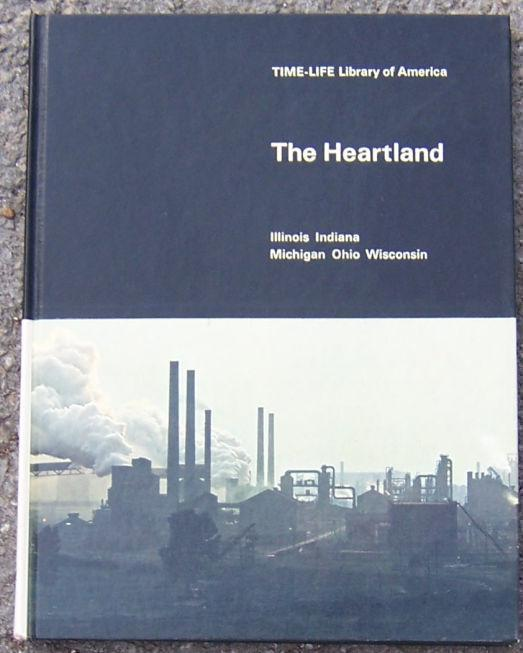 HEARTLAND Illinois, Indiana, Michigan, Ohio, Wisconsin, McLaughlin, Robert and The editors Of Time-Life