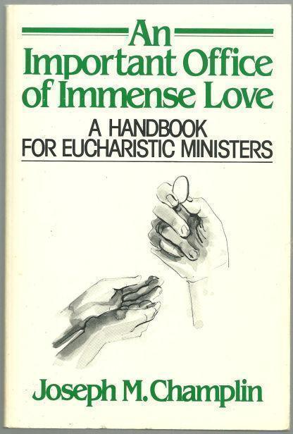 AN IMPORTANT OFFICE OF IMMENSE LOVE A Handbook for Eucharistic Ministers, Champlin, Joseph