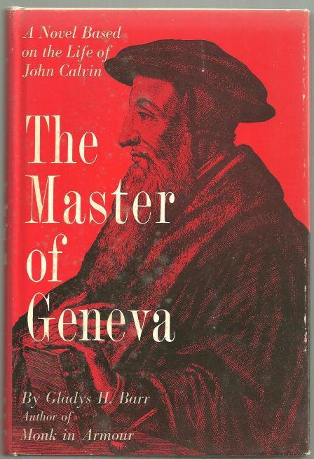 Image for MASTER OF GENEVA A Novel Based on the Life of John Calvin