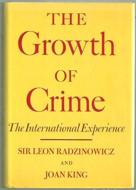 GROWTH OF CRIME The International Experience, Radzinowicz, Sir Leon and Joan King