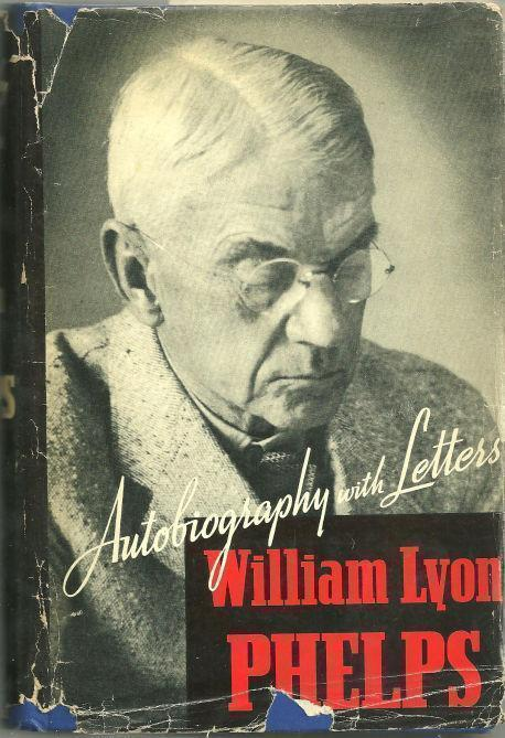 AUTOBIOGRAPHY WITH LETTERS, Phelps, William Lyon