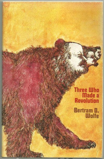 THREE WHO MADE A REVOLUTION A Biographical History, Wolfe, Bertram