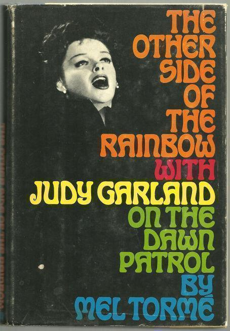 OTHER SIDE OF THE RAINBOW With Judy Garland on the Dawn Patrol, Torme, Mel