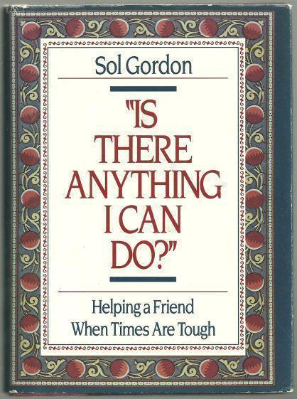 IS THERE ANYTHING I CAN DO Helping a Friend when Times Are Tough, Gordon, Sol