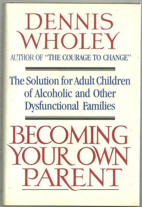 BECOMING YOUR OWN PARENT The Solution for Adult Children of Alcoholic an Other Dysfunctional Families, Wholey, Dennis