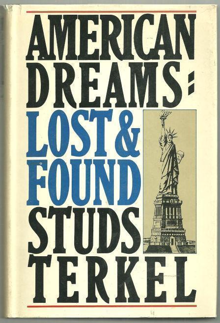 AMERICAN DREAMS Lost and Found, Terkel, Studs