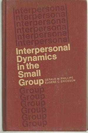INTERPERSONAL DYNAMICS IN THE SMALL GROUP: Phillips, Gerald