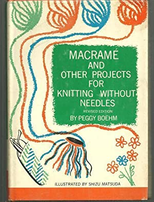 MACRAME AND OTHER PROJECTS FOR KNITTING WITHOUT: Boehm, Peggy