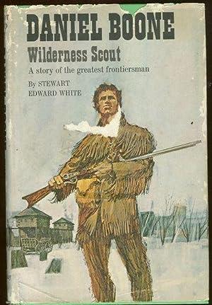 DANIEL BOONE Wilderness Scout. a Story of: White, Stewart Edward