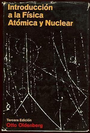 INTRODUCCION A LA FISICA ATOMICA Y NUCLEAR: Oldenberg, Otto