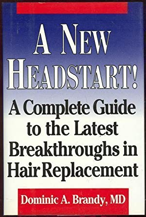 NEW HEADSTART A Complete Guide to the Latest Breakthroughs in Hair Replacement: Brandy, Dominic