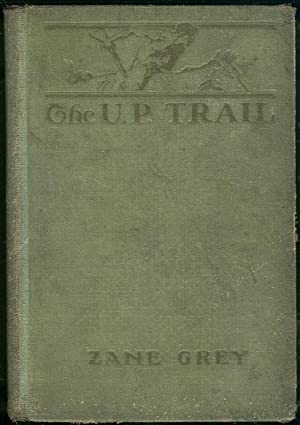 U. P. TRAIL A Novel: Grey, Zane