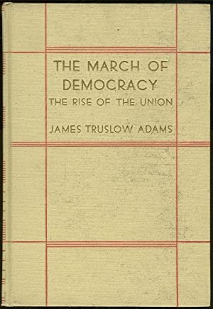 MARCH OF DEMOCRACY The Rise of the: Adams, James Truslow