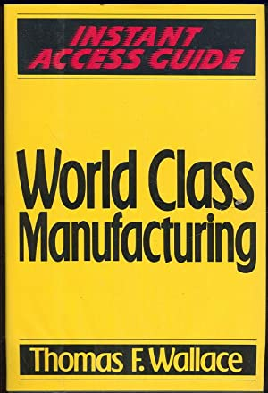 WORLD CLASS MANUFACTURING Instant Access Guide: Wallace, Thomas