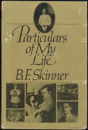 PARTICULARS OF MY LIFE: Skinner, B. F.