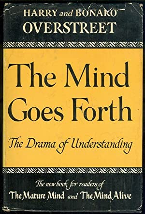 MIND GOES FORTH The Drama of Understanding: Overstreet, H. A.