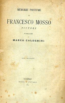 Memorie postume. Pubblicate da Marco Calderini. Con: Mosso Francesco