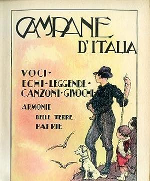 Campane d'Italia. Voci - Echi - Leggende - Canzoni - Giuochi. Armonie delle terre patrie. 100 ...