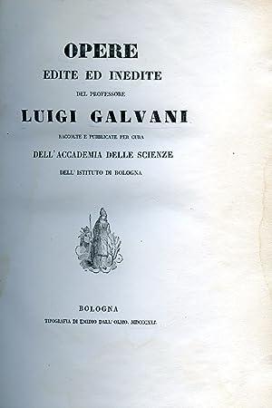 Opere edite ed inedite del professore L.: Galvani Luigi