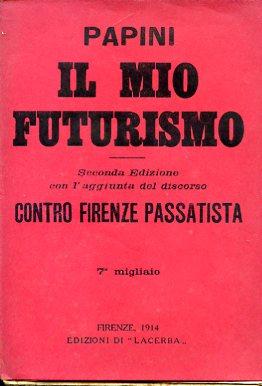 Il mio Futurismo. Seconda edizione con l'aggiunta: Papini Giovanni
