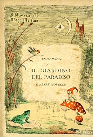 Il Giardino del Paradiso e altre novelle.: Andersen Hans Christian