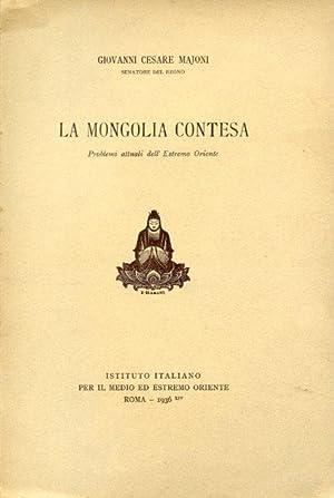 La Mongolia contesa. Problemi attuali dell'Estremo Oriente: Majoni Giovanni Cesare