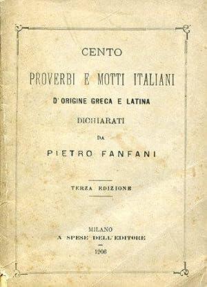 Cento proverbi e motti italiani d'origine greca e latina dichiarati. Terza edizione: Fanfani ...