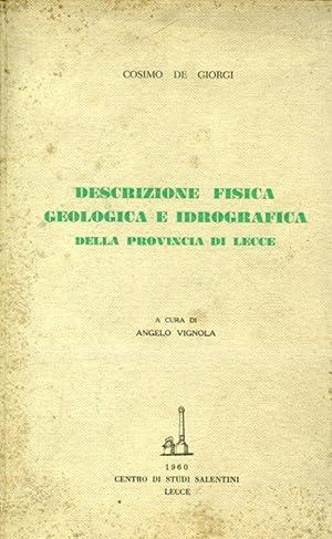 Descrizione fisica geologica e idrografica della Provincia di Lecce. A cura di Angelo Vignola: De ...