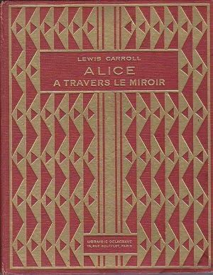 Alice a travers le miroir. Traduction de: Carroll Lewis (Charles