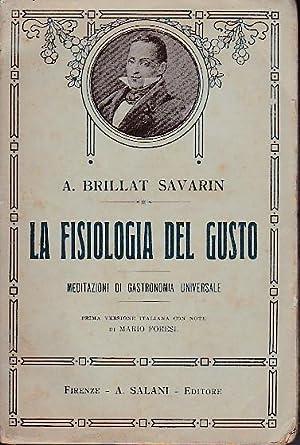 La Fisiologia del Gusto. Meditazioni di gastronomia: Brillat Savarin Anthelme