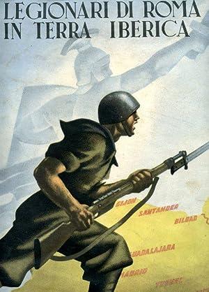 Legionari di Roma in terra iberica (1936 XIV - 1939 XVII). Presentazione di S. A. Adalberto di ...