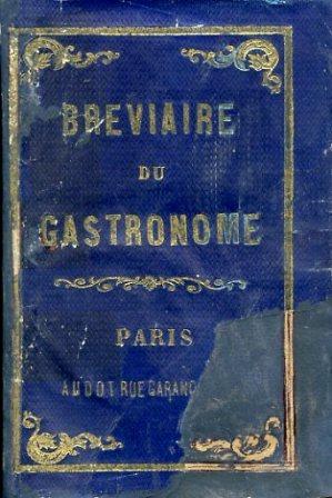 Breviaire du Gastronome utile et récréatif. Aide: Audot Louis Eustache]